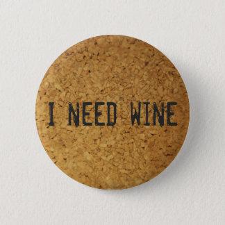 Ich benötige Wein Runder Button 5,7 Cm