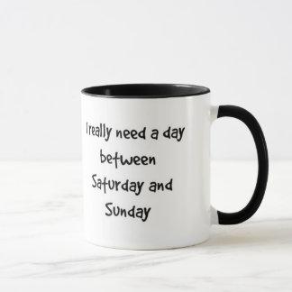 """""""Ich benötige wirklich einen Tag zwischen Samstag Tasse"""