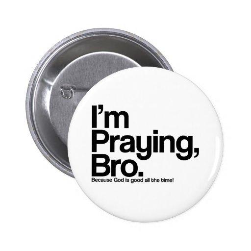 Ich bete Bro christlichen Pinback Knopf Anstecknadelbutton