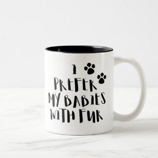 Ich bevorzuge meine Babys mit Pelz-der niedlichen Zweifarbige Tasse