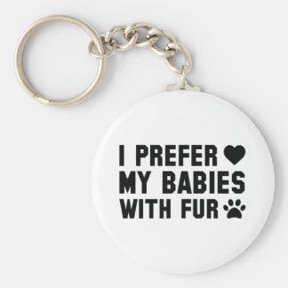 Ich bevorzuge meine Babys mit Pelz Schlüsselanhänger