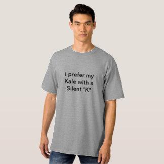 Ich bevorzuge meinen Kohl mit einem stillen K T-Shirt