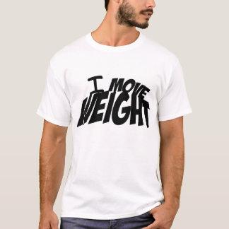 Ich bewege Gewicht T-Shirt