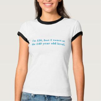 Ich bin 120, aber ich tweete an den 140 waagerecht T-Shirt