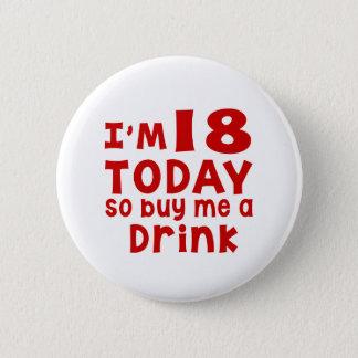 Ich bin 18 heute, also kaufen Sie mich ein Getränk Runder Button 5,1 Cm