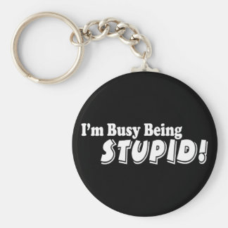 Ich bin beschäftigt Sein dumm! Schlüsselanhänger