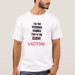 Ich bin der persönliche Trainer, Sie bin das Opfer T-Shirt