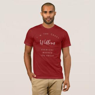 Ich bin der verrückte William, den jeder Sie T-Shirt