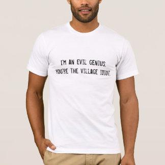 Ich bin ein böser Geist, Sie bin der Dorfidiot T-Shirt
