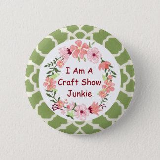 Ich bin ein Handwerks-Show-Junkie-Knopf-Button Runder Button 5,7 Cm