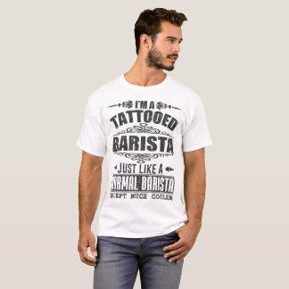Ich bin EIN TÄTOWIERTES BARISTA GERADE WIE EIN T-Shirt