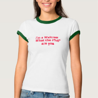 Ich bin eine Kellnerin,    was die #%@*    Sie T-Shirt