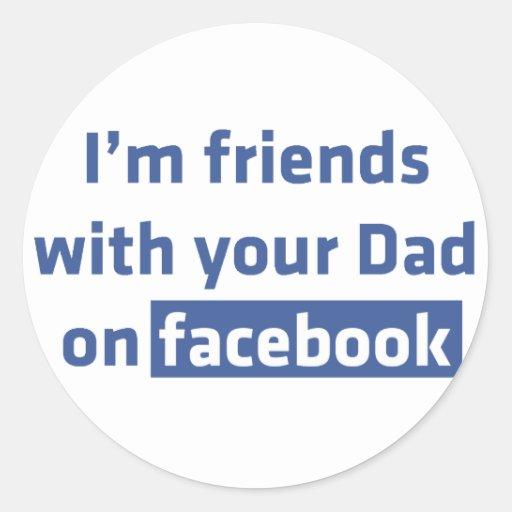 Ich bin Freunde mit Ihrem Vati auf facebook Runde Sticker