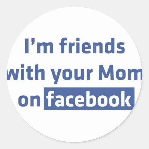 Ich bin Freunde mit Ihrer Mamma auf facebook Runde Sticker