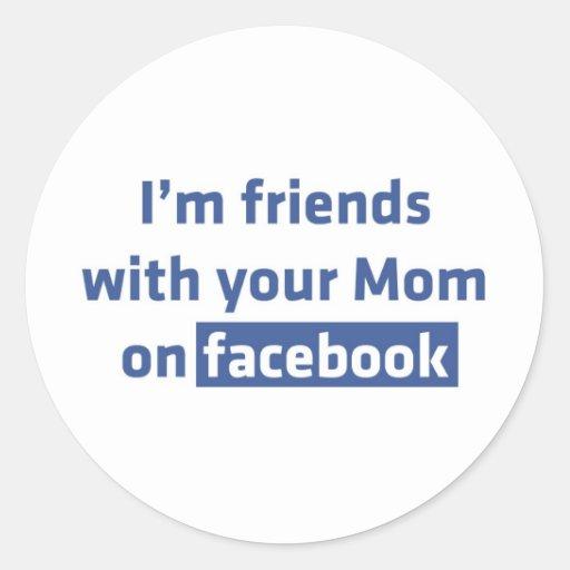 Ich bin Freunde mit Ihrer Mamma auf facebook Runder Aufkleber