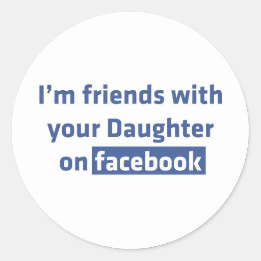 Ich bin Freunde mit Ihrer Tochter auf facebook Runder Sticker