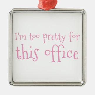 Ich bin für dieses Büro zu hübsch Silbernes Ornament