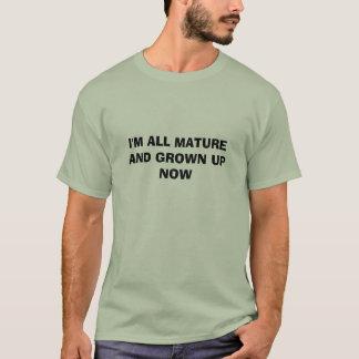 Ich bin GANZ REIF UND JETZT AUFGEWACHSEN T-Shirt