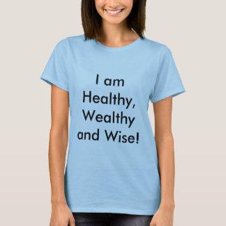 Ich bin gesund klug, wohlhabend und! T-Shirt