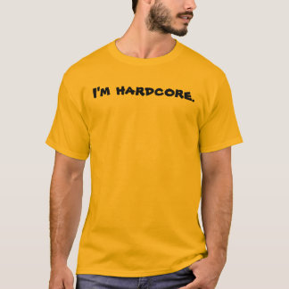 Ich bin hardcore. T-Shirt