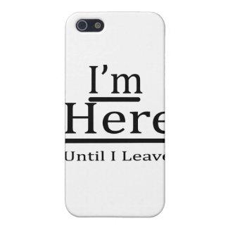 Ich bin hier, bis ich verlasse iPhone 5 schutzhülle
