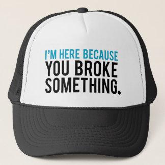 Ich bin hier, weil Sie etwas brachen Truckerkappe