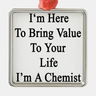 Ich bin hier, Wert zu Ihrem Leben zu holen, das Quadratisches Silberfarbenes Ornament