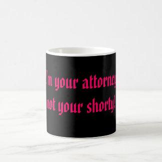 Ich bin Ihr Rechtsanwalt, nicht Ihr shorty! Kaffeetasse