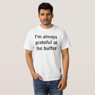 Ich bin immer am Buffet dankbar T-Shirt