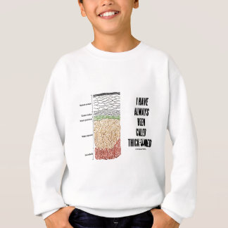 Ich bin immer Thick-Skinned angerufen worden Sweatshirt
