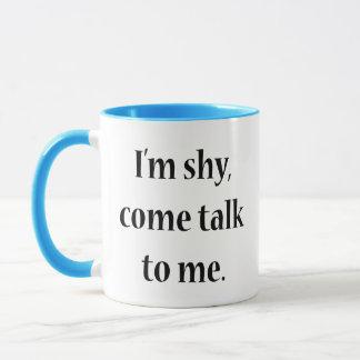 Ich bin, komme Gespräch zu mir schüchtern Tasse