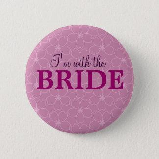 Ich bin mit der Braut, die Abzeichen _Hen u. Runder Button 5,7 Cm