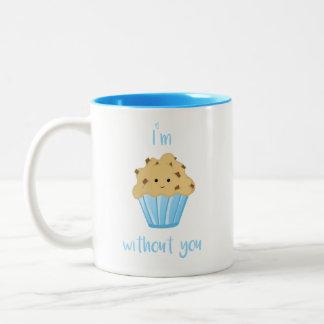 Ich bin MUFFIN ohne Sie - Tasse