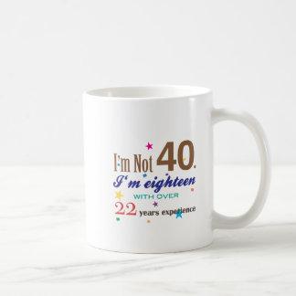 Ich bin nicht 40 - lustiges Geburtstags-Geschenk Kaffeetasse