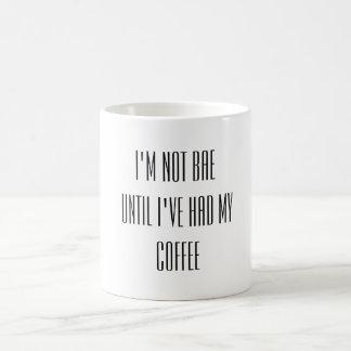 Ich bin nicht bae, bis ich meinen Kaffee getrunken Tasse