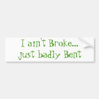Ich bin nicht brach… gerade schlecht verbogenes autoaufkleber