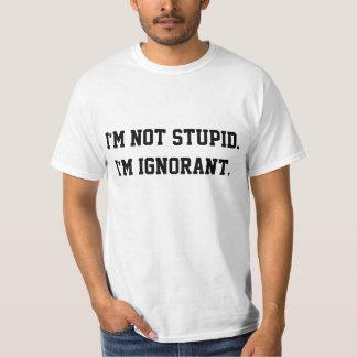 Ich bin nicht dumm. Ich bin ignorant Hemden