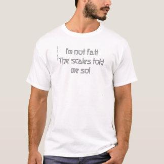 Ich bin nicht fett! Die Skalen sagten mir so! T-Shirt