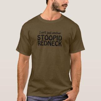 Ich bin nicht gerade Anuther Stoopid Redneck T-Shirt