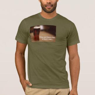 Ich bin nicht hier für ein geschnittenes Haar… T-Shirt
