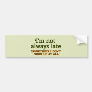 Ich bin nicht immer spät autoaufkleber