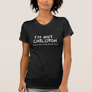 Ich bin nicht kindisch. Sie sind gerade ein großer T-Shirt