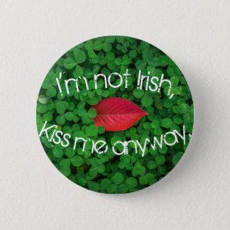 Ich bin nicht küsse mich irgendwie irisch runder button 5,1 cm