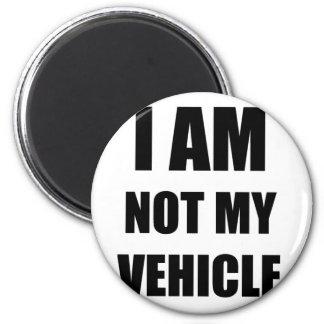 Ich bin nicht mein Fahrzeug Runder Magnet 5,7 Cm