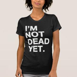 Ich bin nicht noch tot T-Shirt