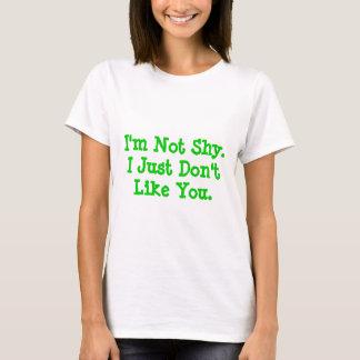 Ich bin nicht Shy.I gerade mag Sie nicht T-Shirt