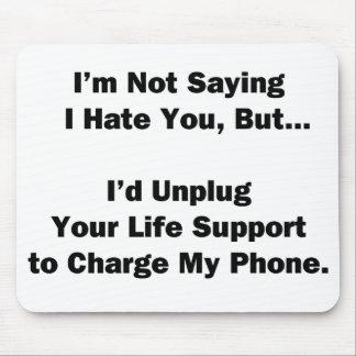 Ich bin nicht Sprichwort, das ich Sie… hasse Mousepad