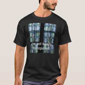 """Ich bin nicht total transparent "" T-Shirt"