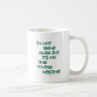 Ich bin nicht unhöflich, aber es ist meine Zeit, Kaffeetasse