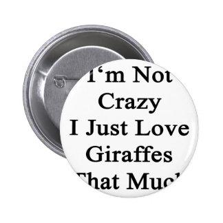 Ich bin nicht verrückte Liebe-Giraffen I gerade, Runder Button 5,1 Cm